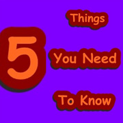 Five Thing You Need To Know